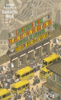 Looking for Transwonderland: Travels in Nigeria - Noo Saro-Wiwa