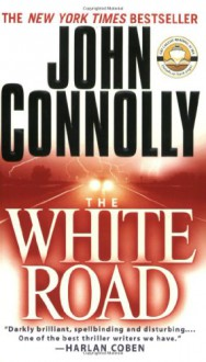 The White Road: A Charlie Parker Thriller - John Connolly