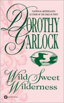 Wild Sweet Wilderness - Dorothy Garlock