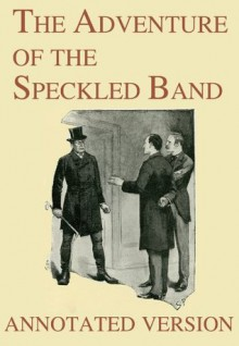 The Adventure of the Speckled Band - Annotated Version (Focus on Sherlock Holmes) - Sidney Paget,George Cavendish, Arthur Conan Doyle