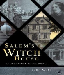 Salem's Witch House: A Touchstone to Antiquity - John Goff