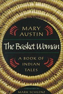 Basket Woman, The (The Collected Works of Mary Hunter Austin) - Mary Austin