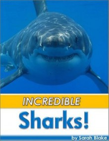 Incredible Sharks for Kids! - Amazing Facts and Photos of Sharks ! (Cool Fun Books) - Sarah Blake, Level 2 Easy Reader for Kids, Cool Facts /