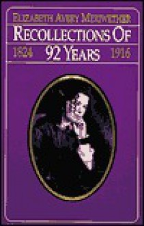 Recollections of 92 Years, 1824-1916 - Elizabeth Avery Meriwether