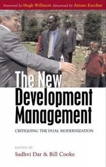 The New Development Management: Critiquing the Dual Modernization - Sadhvi Dar, Bill Cooke