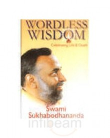 Wordless Wisdom, Celebrating Life And Death - SWAMI SUKHABODHANANDA
