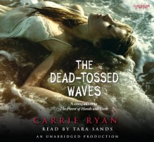 The Dead-Tossed Waves - Tara Sands (Narrator) Carrie Ryan (Author)