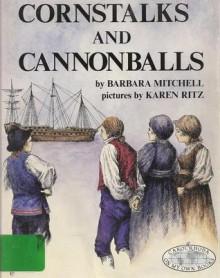 Cornstalks and Cannonballs (On My Own Books) - Barbara Mitchell, Karen Ritz