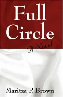 Full Circle - Maritza P. Brown