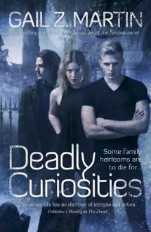 Deadly Curiosities - Gail Z. Martin