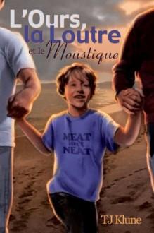 L'Ours, la Loutre et le Moustique (French Edition) - T.J. Klune, Christine Gauzy-Svahn