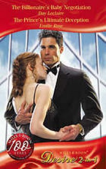 The Billionaire's Baby Negotiation / The Prince's Ultimate Deception - Day Leclaire, Emilie Rose