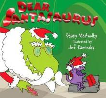 Dear Santasaurus - Stacy McAnulty, Jef Kaminsky