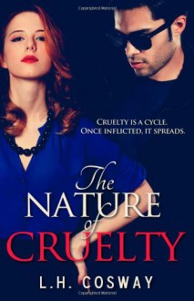 The Nature of Cruelty - L.H. Cosway