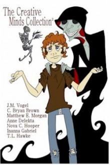 The Creative Minds Collection: Volume II - C. Bryan Brown, Matthew E. Morgan, Anne Delekta, Nova C. Hooper, Inanna Gabriel, T.L. Hawke