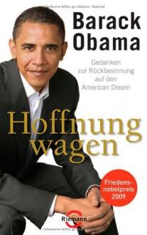 Hoffnung Wagen: Gedanken Zur Rückbesinnung Auf Den American Dream - Barack Obama, Ursel Schäfer, Helmut Dierlamm