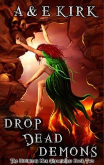 Drop Dead Demons (Divinicus Nex Chronicles #2) - A&E Kirk