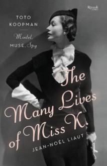 The Many Lives of Miss K: Toto Koopman - Model, Muse, Spy - Jean-Noël Liaut, Denise Jacobs