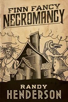 Finn Fancy Necromancy - Randy Henderson