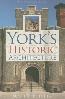 York's Historic Architecture - Scott D. Butcher
