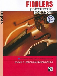 Fiddlers Philharmonic Encore!: Violin, Book & CD - Andrew H. Dabczynski, Bob Phillips