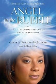 Angel in the Rubble: The Miraculous Rescue of 9/11's Last Survivor - Genelle Guzman-McMillan