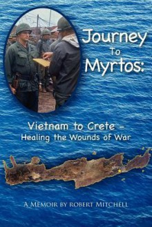 Journey to Myrtos: Vietnam to Crete--Healing the Wounds of War - Robert Mitchell