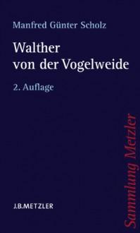 Walther Von Der Vogelweide - Manfred G. Scholz