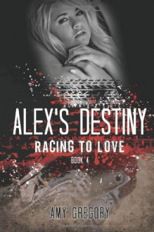 Racing to Love: Alex's Destiny - Amy Gregory