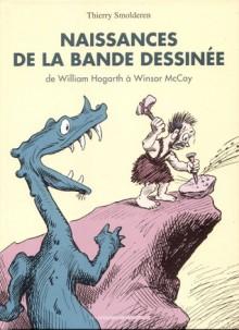 Naissances De La Bande Dessinée: De William Hogarth À Winsor Mc Cay - Thierry Smolderen