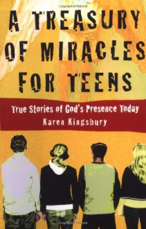 A Treasury of Miracles for Teens: True Stories of God's Presence Today - Karen Kingsbury