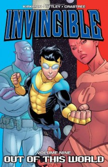 Invincible, Vol. 9: Out of This World - Ryan Ottley,Robert Kirkman