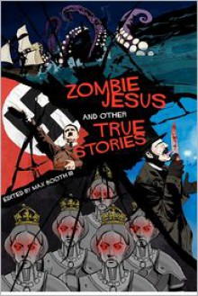 Zombie Jesus and Other True Stories - Max Booth III, C.R. Langille, K.M. Indovina, Morgen Knight, Kevin James Breaux, James S. Dorr, Barrie Darke, Kristopher Triana, T. Fox Dunham, Eric J. Hildeman, Charlie Fish, Ian Welke, E.F. Schraeder, Christian A. Larsen, James Hoch, James Ciscell