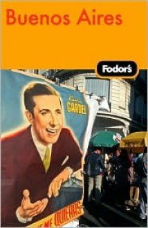 Fodor's Buenos Aires - Fodor's Travel Publications Inc., Erica Duecy, Kelly Kealy