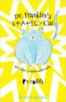 Dr. Franklin's Staticy Cat: And Other Unbelievable Tales - Rolli