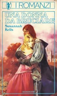 Una Donna Da Bruciare - Bernard Cornwell, Susannah Kells