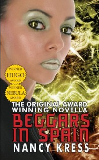 Beggars in Spain: The Original Hugo & Nebula Winning Novella - Nancy Kress