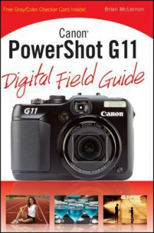Canon Powershot G11 Digital Field Guide - Brian McLernon