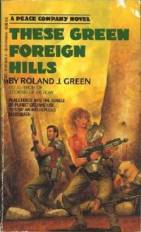 These Green Foreign Hills - Roland J. Green