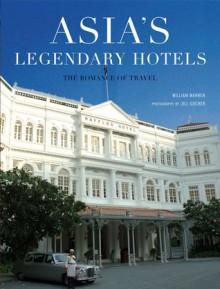 Asia's Legendary Hotels: The Romance of Travel - William Warren, Jill Gocher