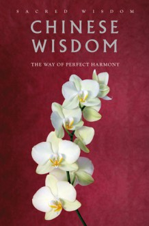 Chinese Wisdom: The Way of Perfect Harmony - Gerald Benedict
