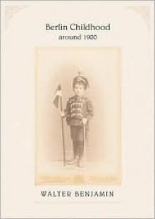 Berlin Childhood around 1900 - Walter Benjamin,Howard Eiland