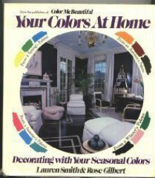 Your Colors at Home: Decorating With Your Seasonal Colors - Lauren Smith, Rose Bennett Gilbert