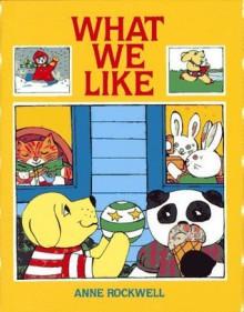 What We Like - Anne F. Rockwell