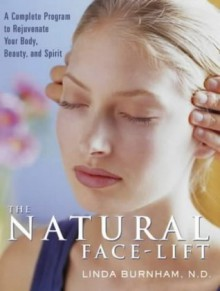 The Natural Face-Lift: A Facial Touch Program for Rejuvenating Your Body and Spirit - Linda Burnham