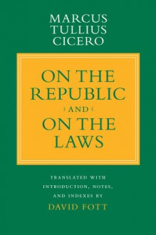 On the Republic and on the Laws - Cicero, David Fott