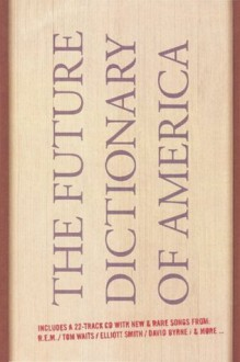 The Future Dictionary of America - Jonathan Safran Foer, Dave Eggers, Nicole Krauss, Eli Horowitz