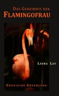 Das Geheimnis der Flamingofrau - Laura Lay