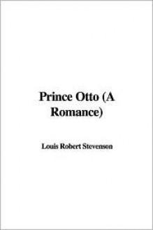 Prince Otto (a Romance) - Robert Louis Stevenson