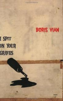 I Spit on Your Graves - Vernon Sullivan, Boris Vian